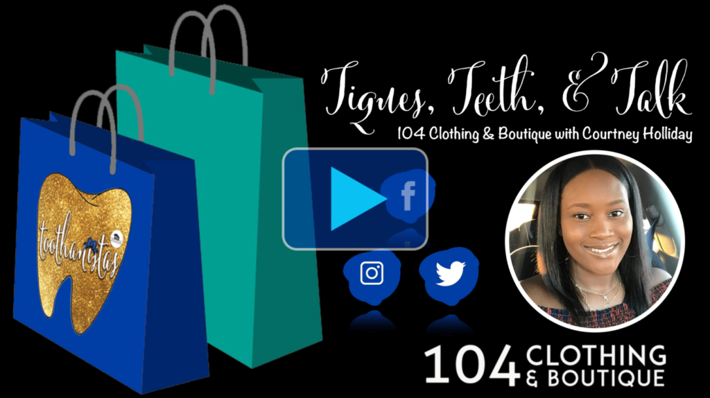 Tiques Teeth and Talk with 104 Clothing and Boutique