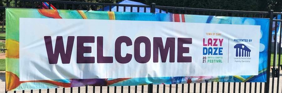 cary nc lazy daze arts and crafts festival 2021 Welcome sign
